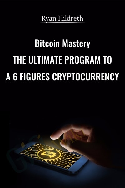 Bitcoin Mastery – The Ultimate Program To A 6 Figures Cryptocurrency