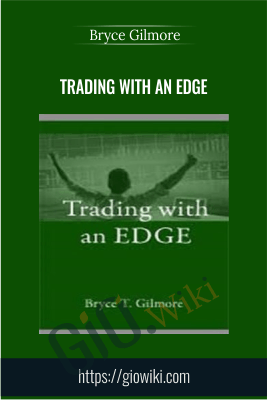 Trading with an Edge - Bryce Gilmore