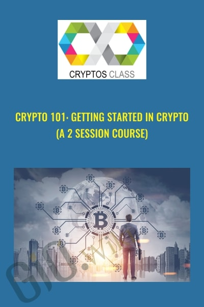 CRYPTO 101: GETTING STARTED IN CRYPTO (A 2 SESSION COURSE)