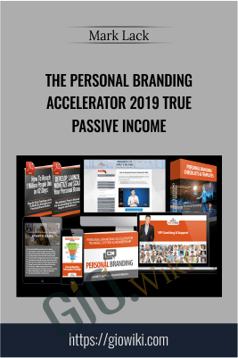 The Personal Branding Accelerator 2019 True Passive Income – Mark Lack