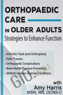 Orthopaedic Care in Older Adults: Strategies to Enhance Function - Amy B. Harris