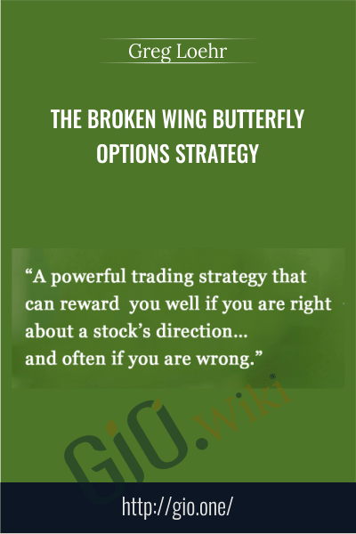 The Broken Wing Butterfly Options Strategy  – Greg Loehr