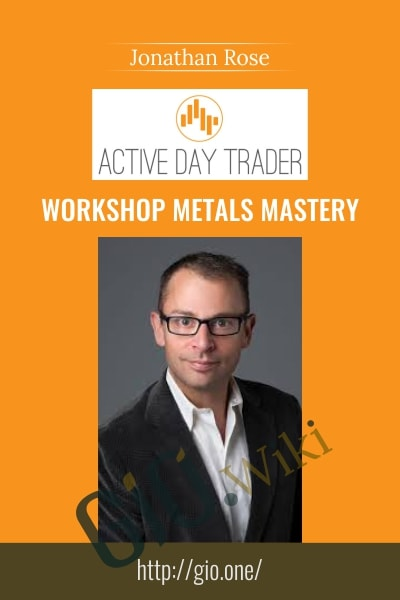 Workshop Metals Mastery - Activedaytrader - Jonathan Rose