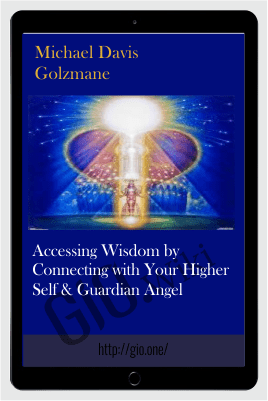 Accessing Wisdom by Connecting with Your Higher Self & Guardian Angel - Michael Davis Golzmane