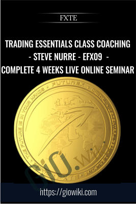 Trading Essentials Class Coaching - Steve Nurre - EFX09 - 20100308 - Complete 4 Weeks Live Online Seminar - FXTE