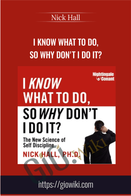 I Know What To Do, So Why Don't I Do It? -  Nick Hall