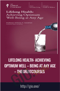 Lifelong Health: Achieving Optimum Well – Being at Any Age – Thegreatcourses