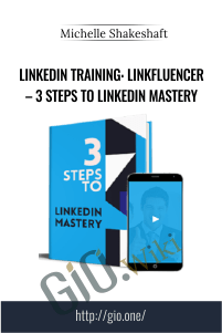 LinkedIn Training: Linkfluencer – 3 Steps To LinkedIn Mastery – Michelle Shakeshaft
