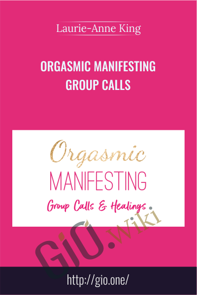 Orgasmic Manifesting Group Calls - Laurie-Anne King