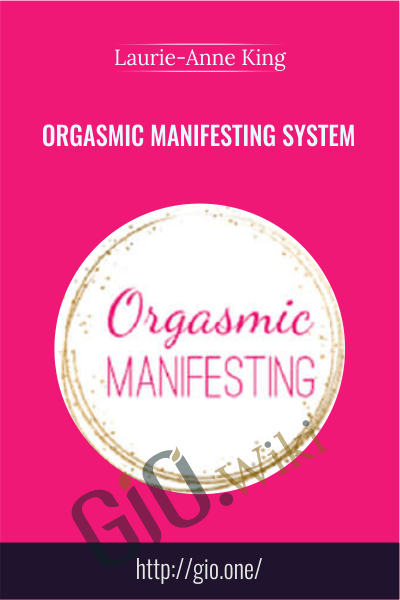 Orgasmic Manifesting System - Laurie-Anne King
