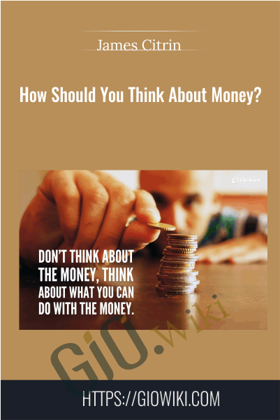 How Should You Think About Money? - James Citrin