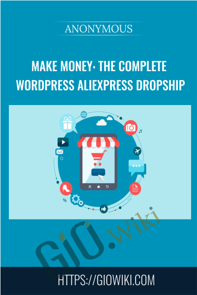 Make Money: The Complete WordPress Aliexpress Dropship