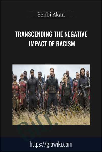 Transcending The Negative Impact of Racism - Senbi Akau