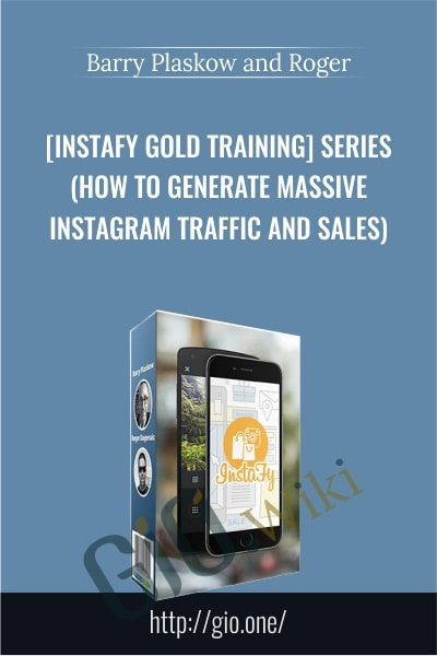 [Instafy Gold Training] Series (How To Generate Massive Instagram Traffic And Sales) - Barry Plaskow and Roger