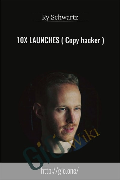 10x Launches - Copy hacker - Ry Schwartz
