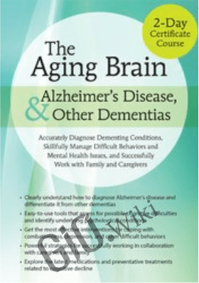 2-Day Certificate Course on The Aging Brain, Alzheimer's Disease, and Other Dementias: Accurately Diagnose Dementing Conditions, Skillfully Manage Difficult Behaviors and Mental Health ... - Roy D. Steinbergv