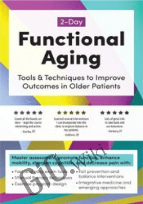 2-Day: Functional Aging: Tools & Techniques to Improve Outcomes in Older Patients - Theresa A. Schmidt
