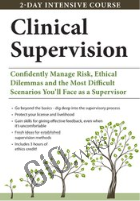 2-Day Intensive Course: Clinical Supervision: Confidently Manage Risk, Ethical Dilemmas and the Most Difficult Scenarios You'll Face as a Supervisor - George Haarman
