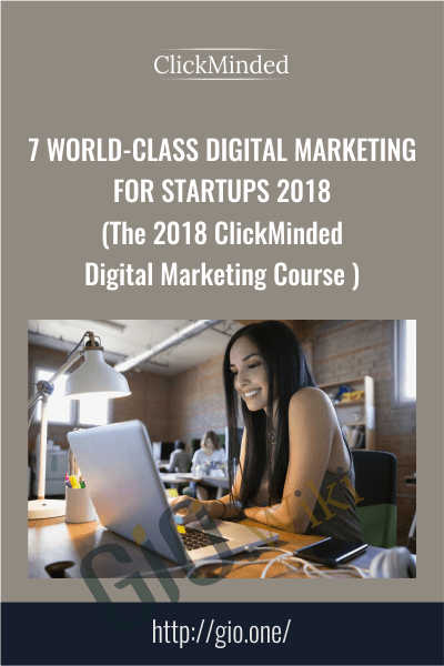 7 world-class Digital Marketing for Startups 2018 (The 2018 ClickMinded Digital Marketing Course ) - ClickMinded