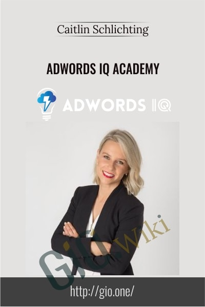 AdWords IQ Academy - Caitlin Schlichting