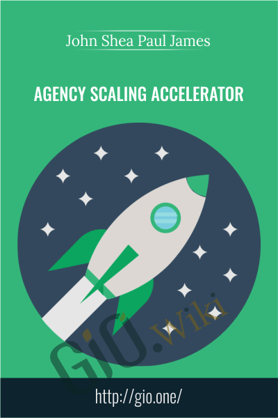 Agency Scaling Accelerator - John Shea Paul James