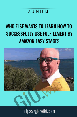 Who Else Wants to Learn How to Successfully Use Fulfillment by Amazon Easy Stages - Alun Hill