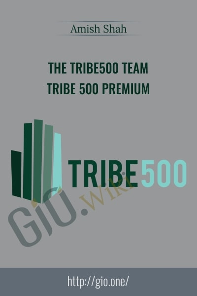Amish Shah, the Tribe500 Team – Tribe 500 Premium