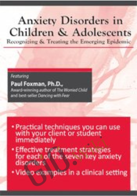 Anxiety Disorders in Children and Adolescents: Recognizing & Treating the Emerging Epidemic - Paul Foxman