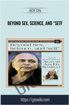 "Beyond Sex, Science, and ""setf"" - Adi Da"