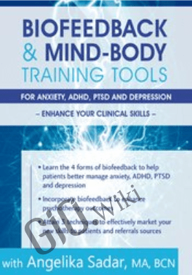 Biofeedback & Mind-Body Training Tools for Anxiety, ADHD, PTSD and Depression: Enhance Your Clinical Skills - Angelika Sadar
