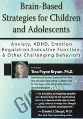 Brain-Based Strategies for Children and Adolescents: Anxiety, ADHD, Emotion Regulation, Executive Function and Other Challenging Behaviors - Tina Payne Bryson