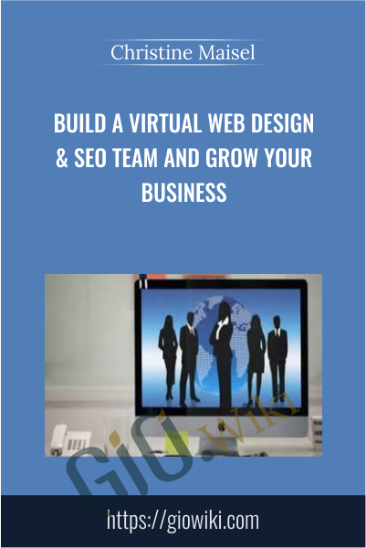 Build a Virtual Web Design & SEO Team and Grow Your Business - Christine Maisel