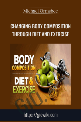 Changing Body Composition through Diet and Exercise - Michael Ormsbee