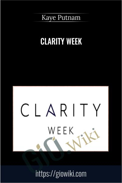 Clarity Week - Kaye Putnam
