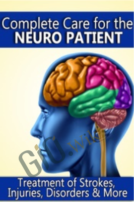 Complete Care for the Neuro Patient: Treatment of Strokes, Injuries, Disorders & More - Cedric McKoy & Susan Fralick-Ball