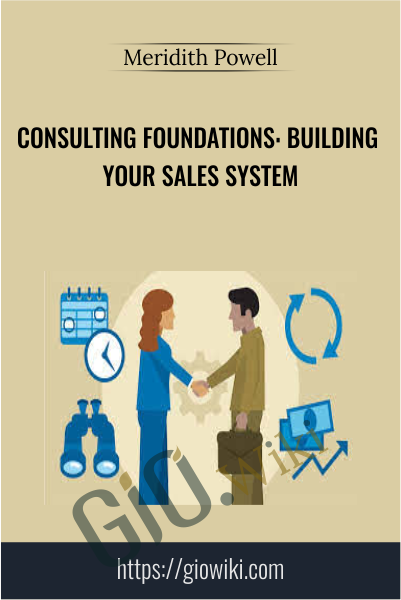 Consulting Foundations: Building Your Sales System - Meridith Powell