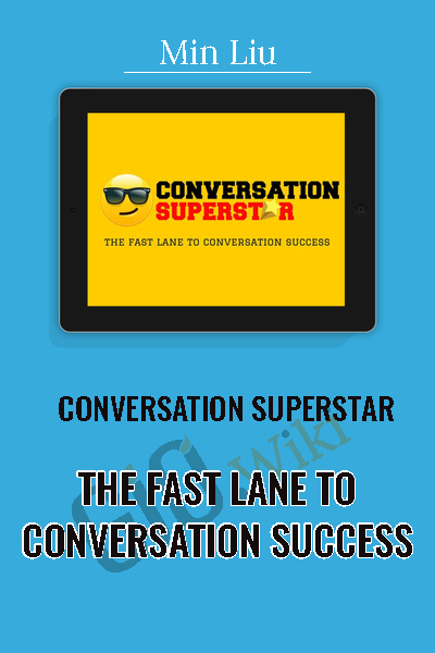 Conversation Superstar: The Fast Lane To Conversation Success - Min Liu