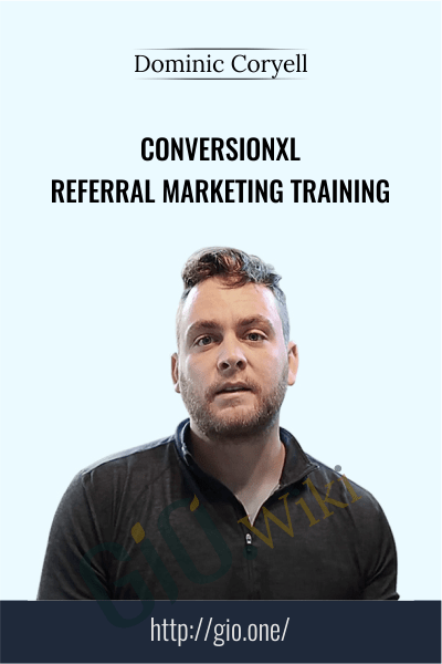 Conversionxl - Referral Marketing Training - Dominic Coryell