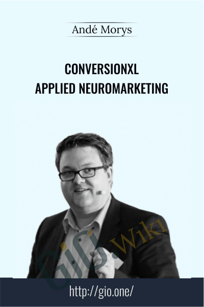 Conversionxl Applied Neuromarketing - Andé Morys