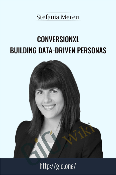 Conversionxl Building data-driven personas - Stefania Mereu