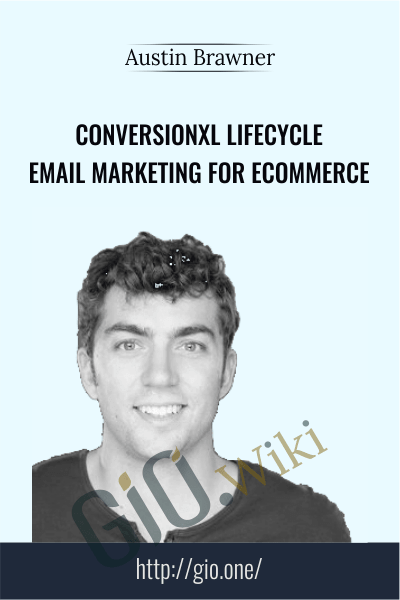 Conversionxl Lifecycle Email Marketing For Ecommerce - Austin Brawner