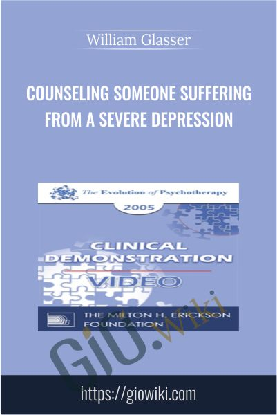 Counseling Someone Suffering from a Severe Depression - William Glasser