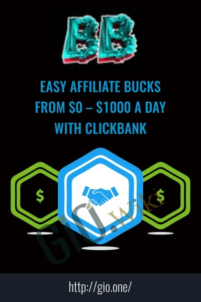 Easy Affiliate Bucks – From $0 – $1000 A Day With Clickbank - Brko Banks