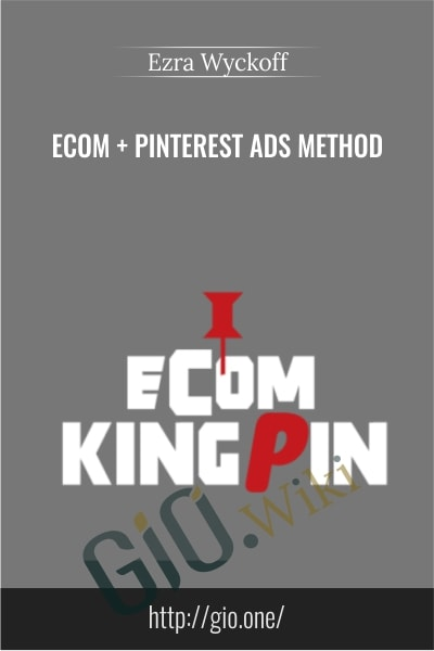 Ecom - Pinterest Ads Method - Ezra Wyckoff