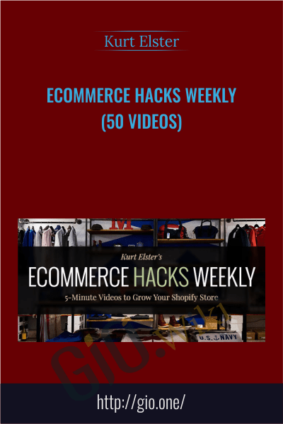 Ecommerce Hacks Weekly (50 Videos) - Kurt Elster