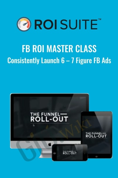 FB ROI Master Class – Consistently Launch 6 – 7 Figure FB Ads