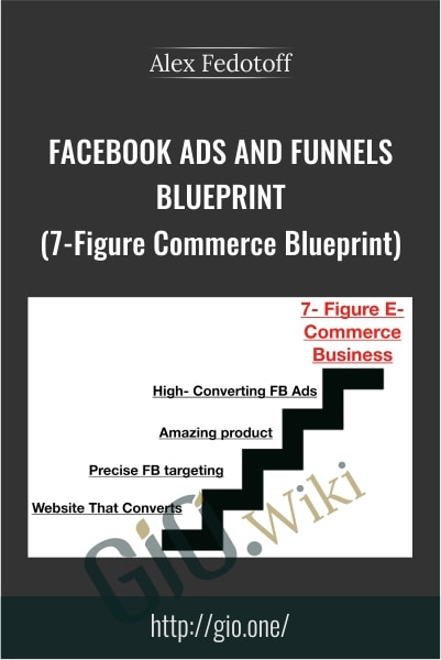Facebook Ads and Funnels Blueprint (7-Figure Commerce Blueprint) - Alex Fedotoff