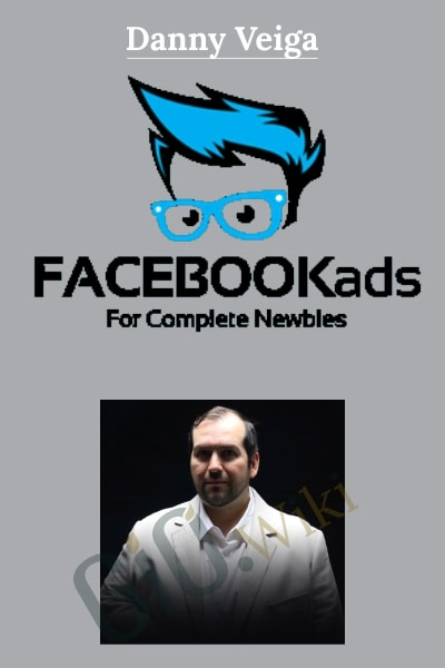 Facebook Ads for Complete Newbies - Danny Veiga
