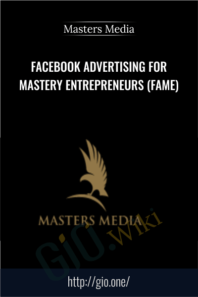 Facebook Advertising For Mastery Entrepreneurs (FAME) - Masters Media