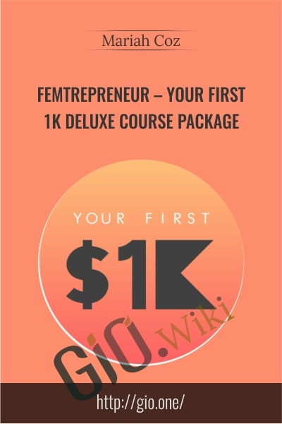 Femtrepreneur – Your First 1K Deluxe Course Package - Mariah Coz